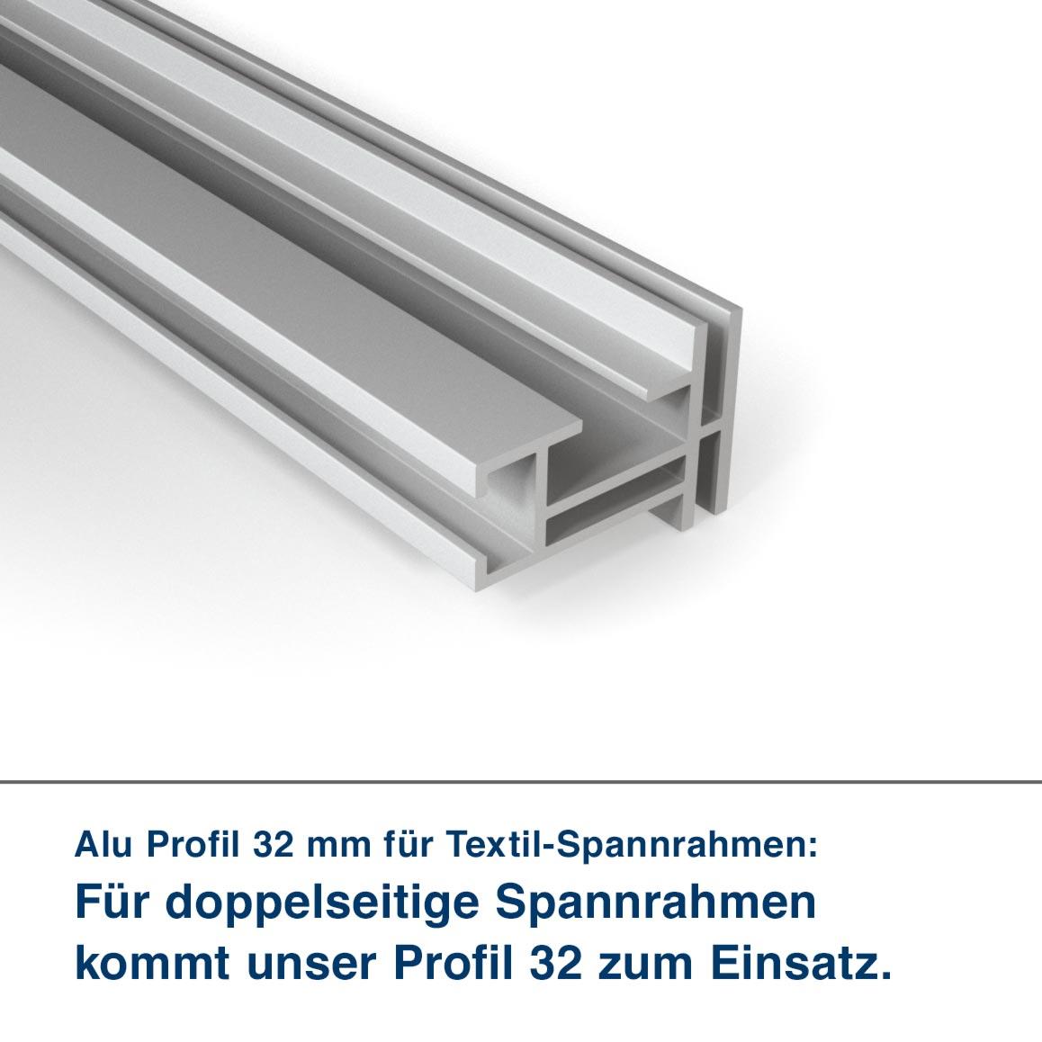 Alu Profil 32 mm für Textil-Spannrahmen:  Für doppelseitige Spannrahmen  kommt unser Profil 32 zum Einsatz.
