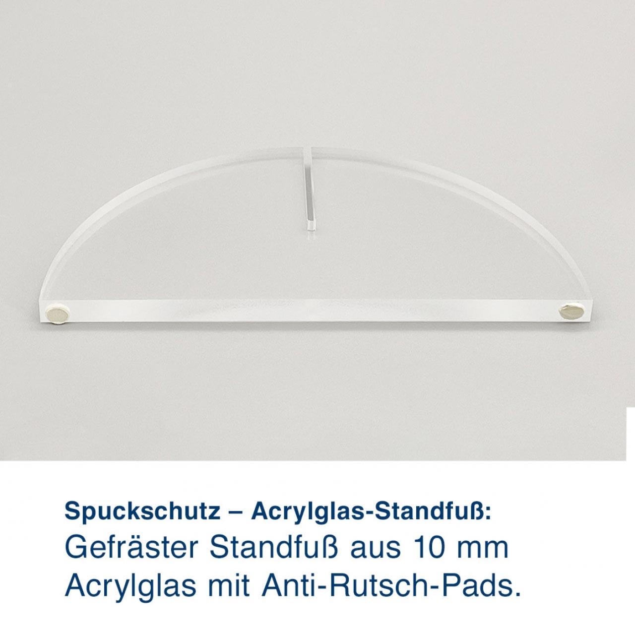 Spuckschutz – Acrylglas-Standfuß:  Gefräster Standfuß aus 10mm   Acrylglas mit Anti-Rutsch-Pads.