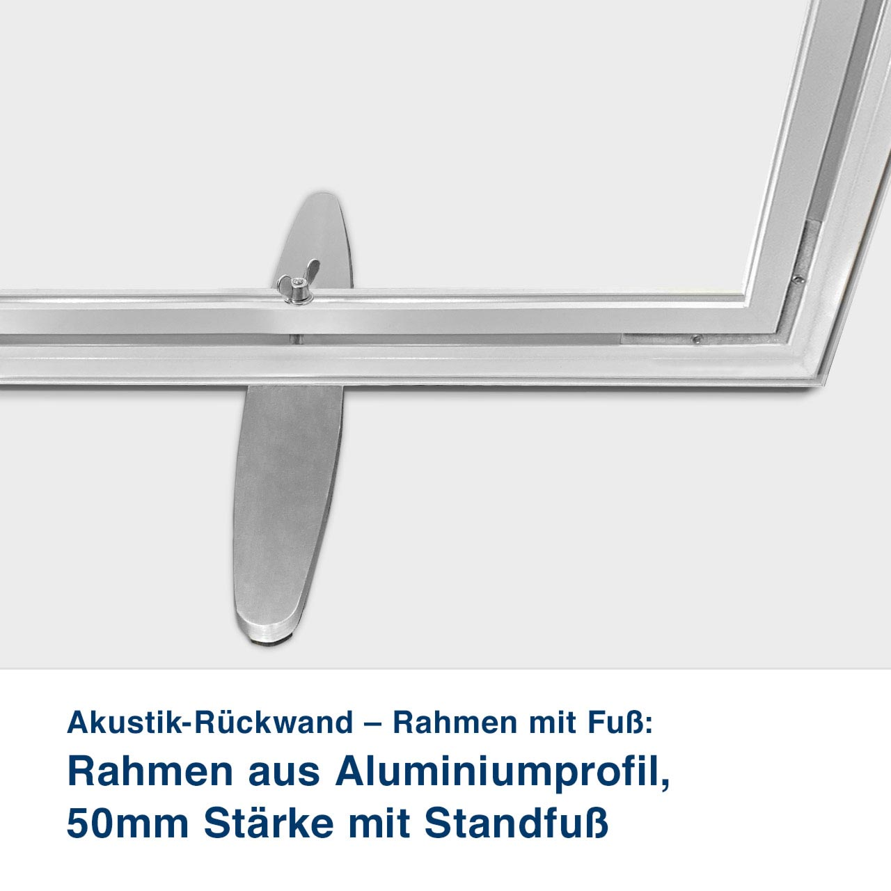 Akustik-Rückwand – Rahmen mit Fuß:   Rahmen aus Aluminiumprofil,  50mm Stärke mit Standfuß