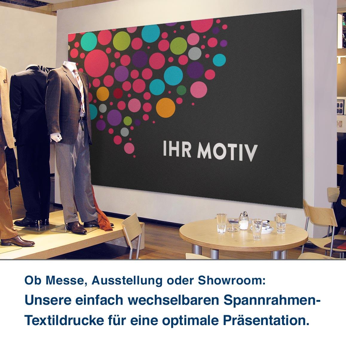 Ob Messe, Ausstellung oder Showroom:  Unsere einfach wechselbaren Spannrahmen- Textildrucke für eine optimale Präsentation.