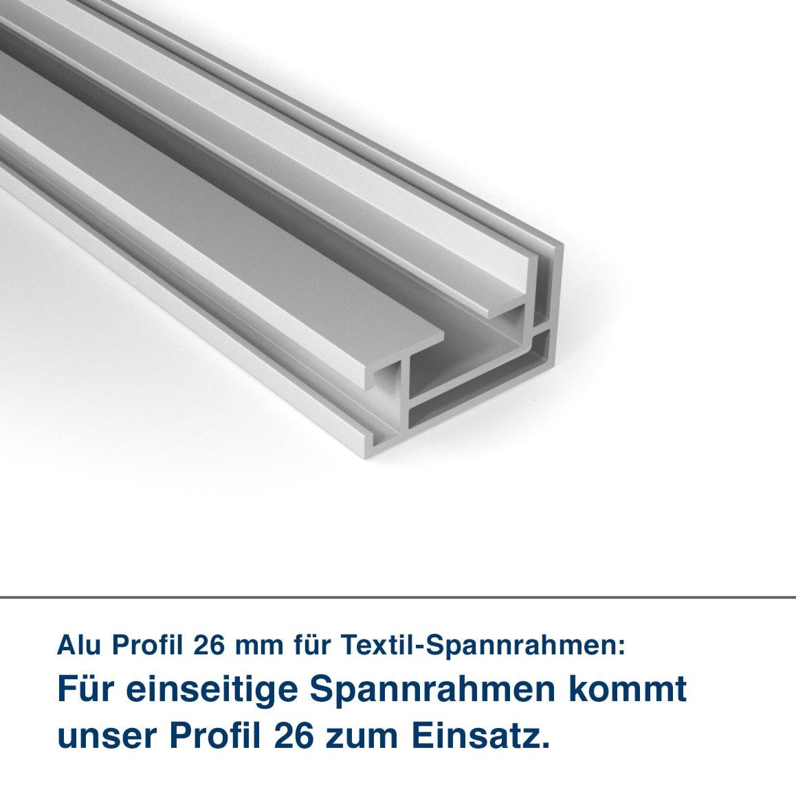 Alu Profil 26 mm für Textil-Spannrahmen:  Für einseitige Spannrahmen kommt unser Profil 26 zum Einsatz.