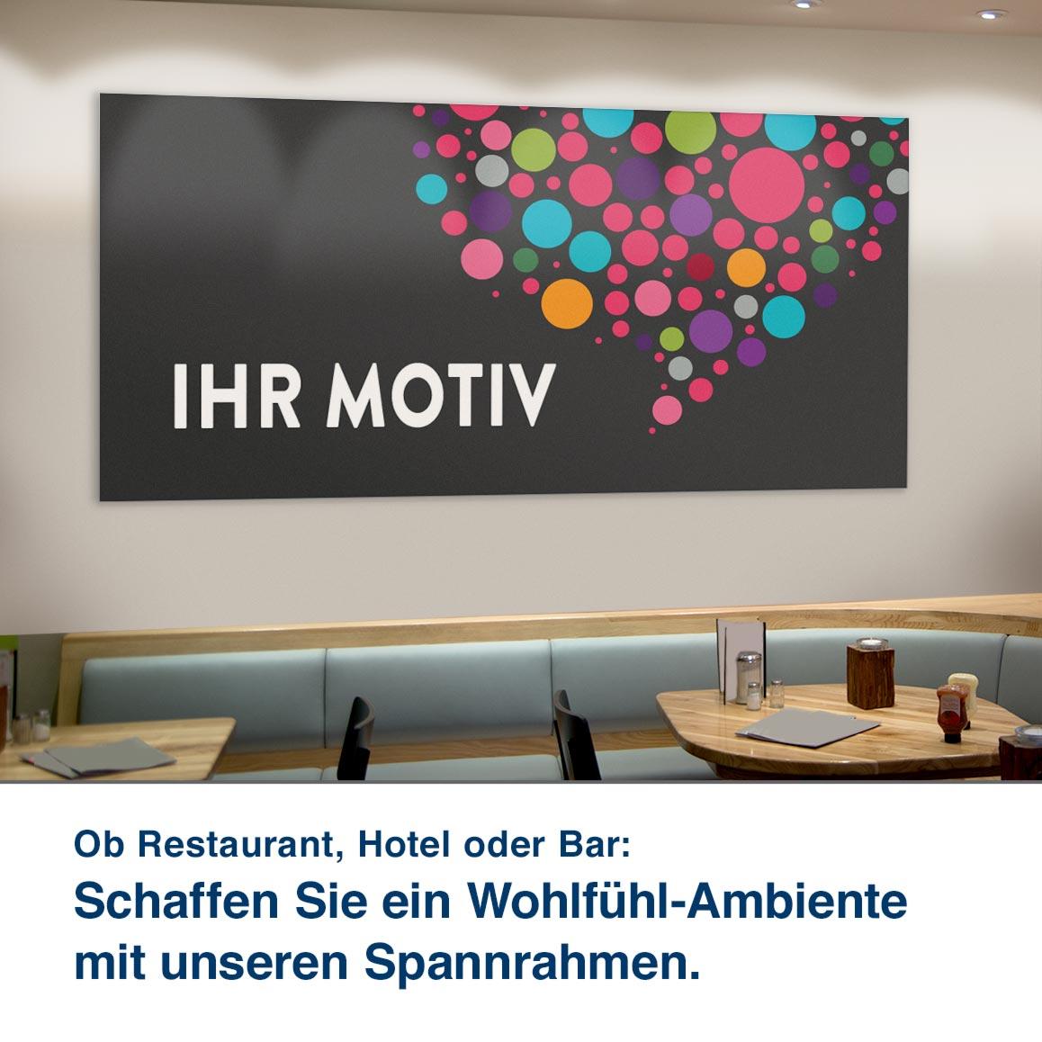 Ob Restaurant, Hotel oder Bar:  Schaffen Sie ein Wohlfühl-Ambiente mit unseren Spannrahmen.
