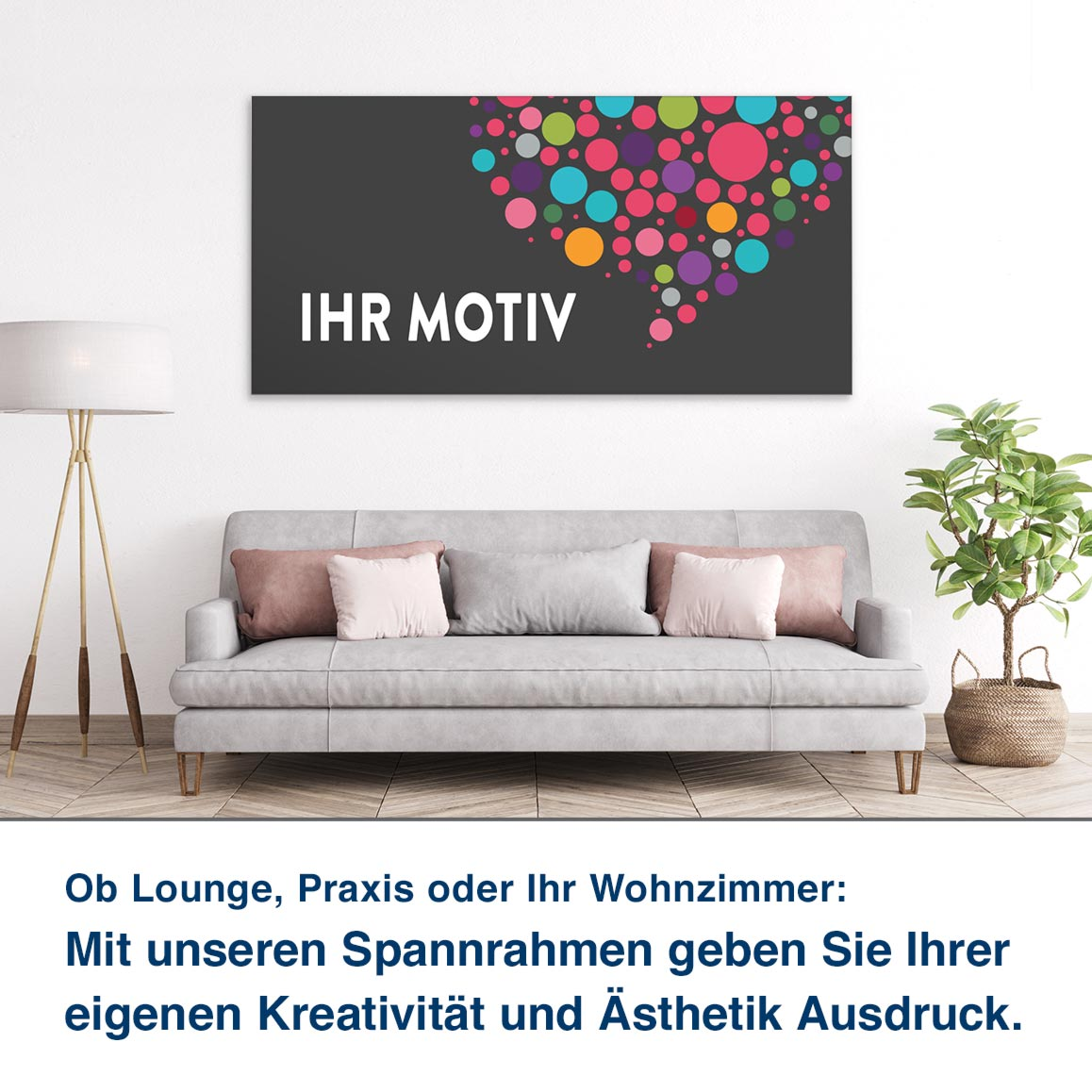 Ob Lounge, Praxis oder Ihr Wohnzimmer:  Mit unseren Spannrahmen geben Sie Ihrer eigenen Kreativität und Ästhetik Ausdruck.